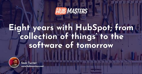 Eight years with HubSpot; from 'collection of things' to the software of tomorrow