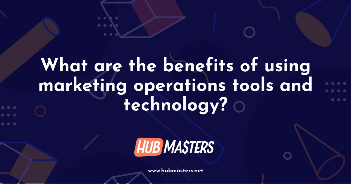 What are the benefits of using marketing operations tools and technology?